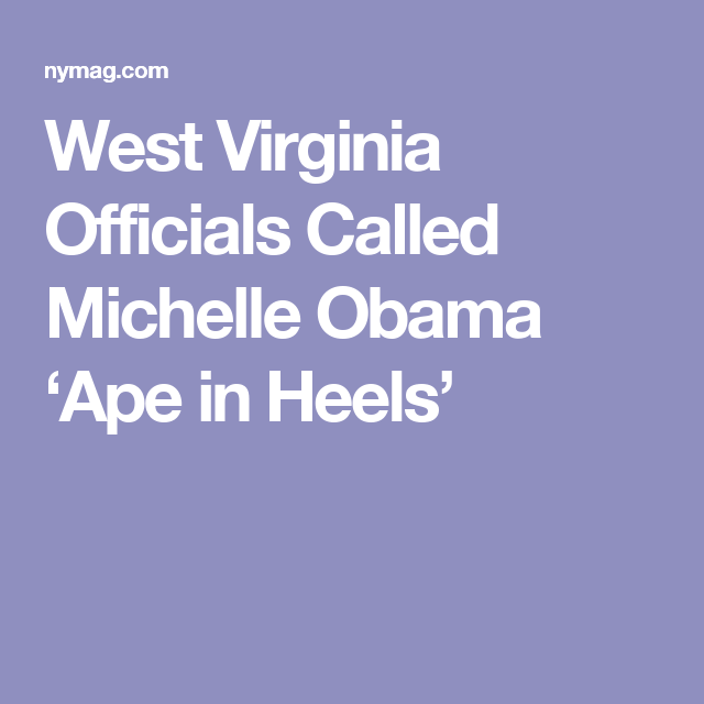 West Virginia Officials Called Michelle Obama 'Ape in Heels'
