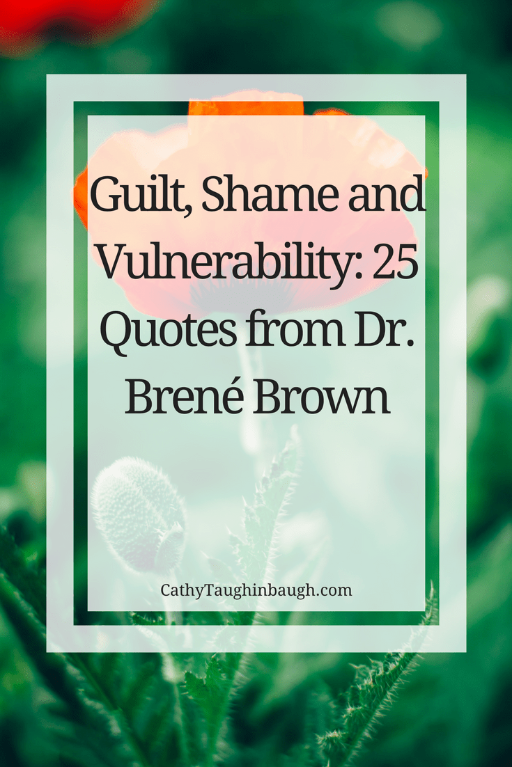 Guilt Shame And Vulnerability 25 Quotes From Dr Brené Brown