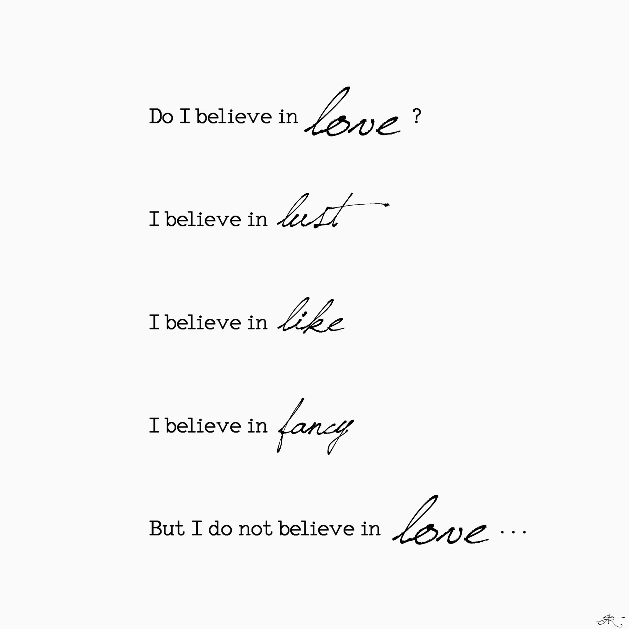 Believe In Love Quotes Do I Believe In Love I Believe In Lust I Believe In Like I