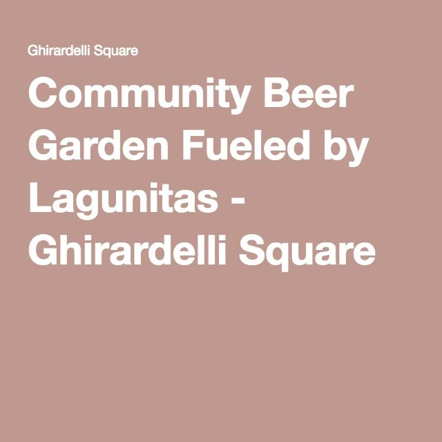 Community Beer Garden Fueled by Lagunitas - Ghirardelli Square