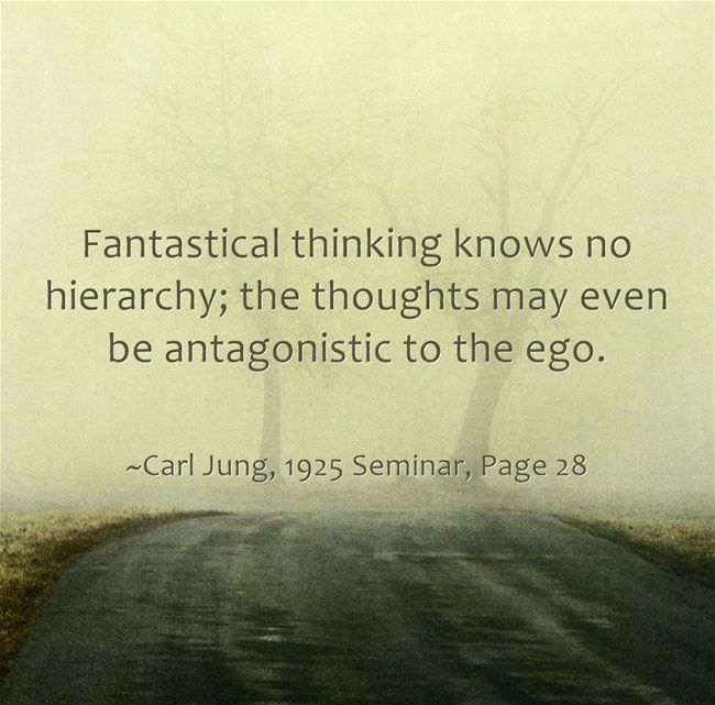 Fantastical thinking knows no hierarchy; the thoughts may even be antagonistic to the ego.