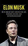 Free Kindle Book -   Elon Musk: Elon Musk's Best Lessons for Life, Business, Success and Entrepreneurship