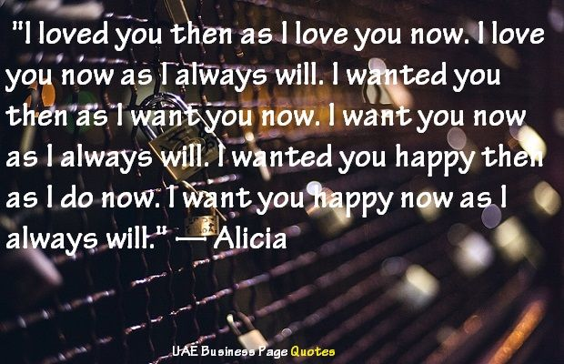 I Loved You Then As I Love You Now I Love You Now As I Always Will I Wanted You Then As I Want You Now I Wa I Love You
