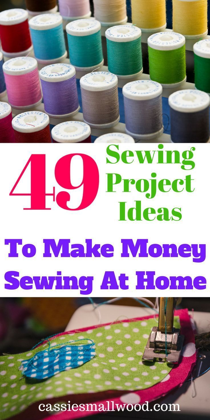 Make Money Sewing At Home49 DIY Sewing Projects To Sell