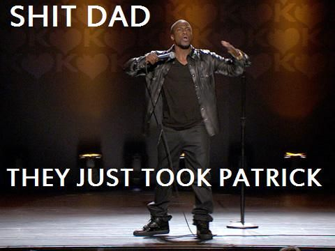Kevin Hart- Shit dad they just took patrick