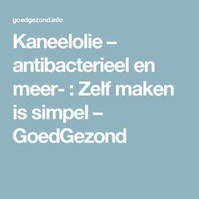 Kaneelolie – antibacterieel en meer- : Zelf maken is simpel – GoedGezond
