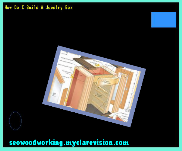 How Do I Build A Jewelry Box 215547 - Woodworking Plans and Projects!