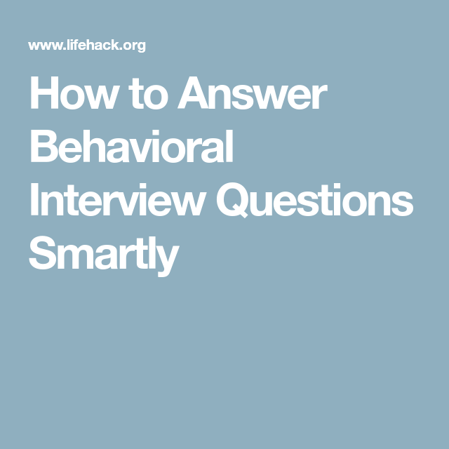 How To Answer Behavioral Interview Questions Smartly Pinterest