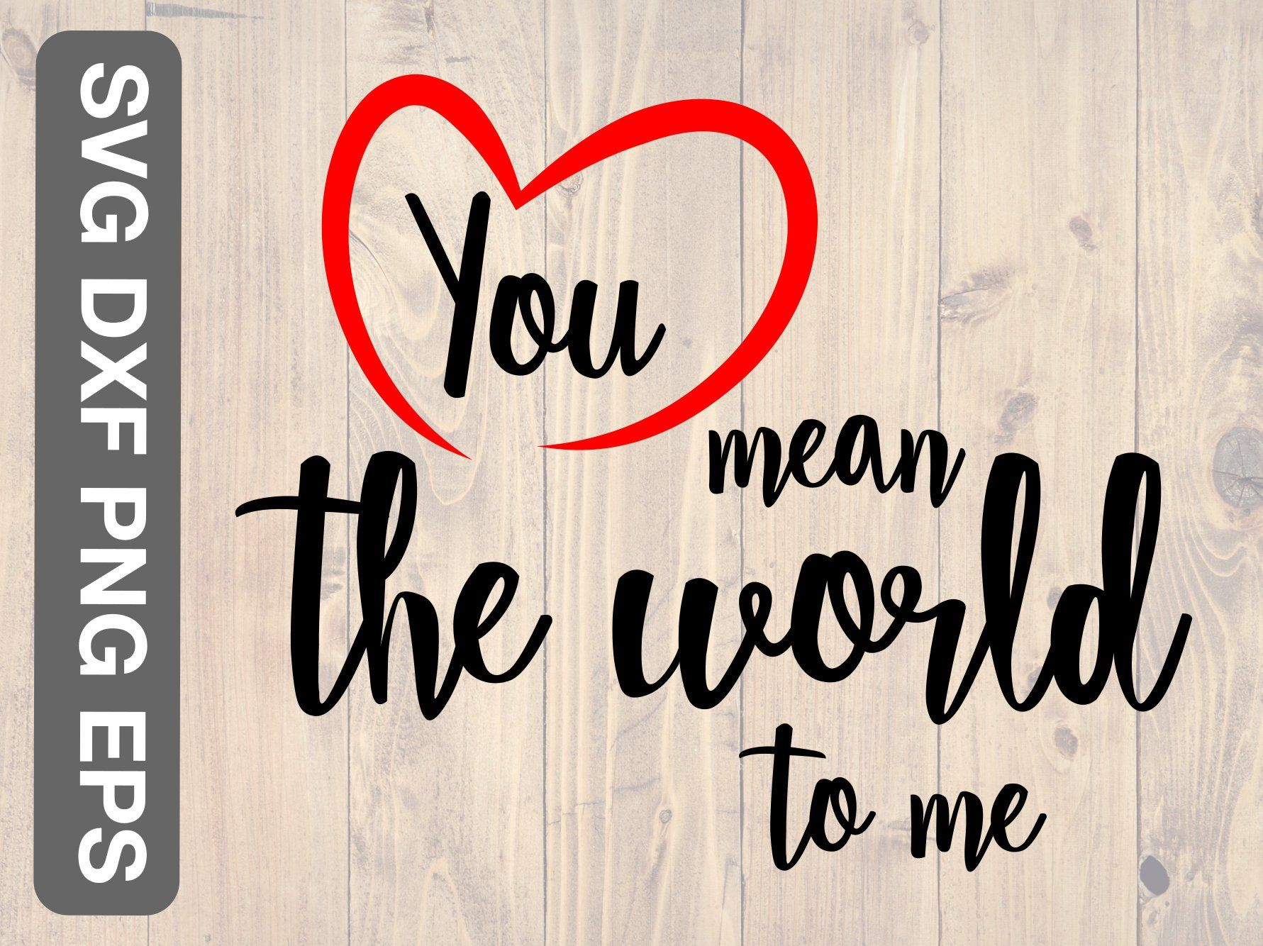You mean the world to me svg, png, eps, and dxf printable