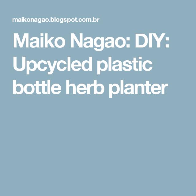 Maiko Nagao: DIY: Upcycled plastic bottle herb planter
