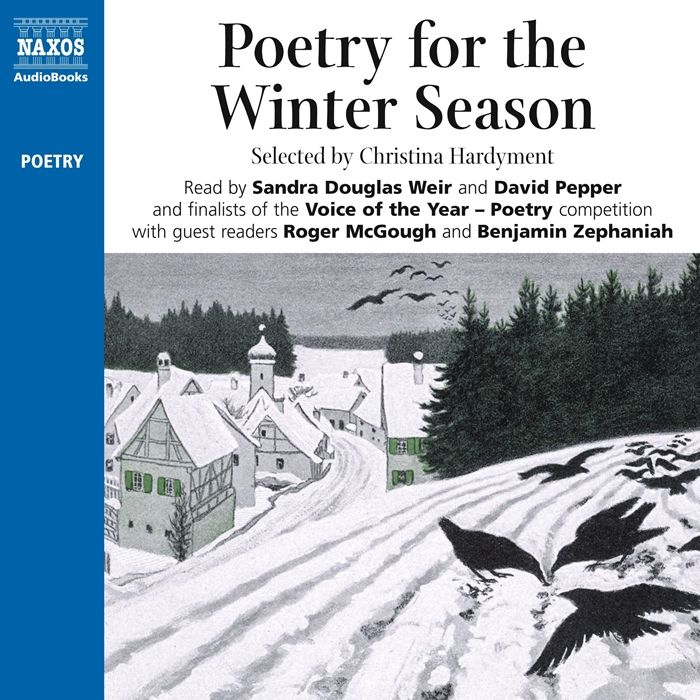 Listen to Poetry for the Winter Season audiobook by Christina Hardyment Naxos AudioBooks  Hundreds of people submitted recordings of Shakespeare Wordsworth and Roger McGo...