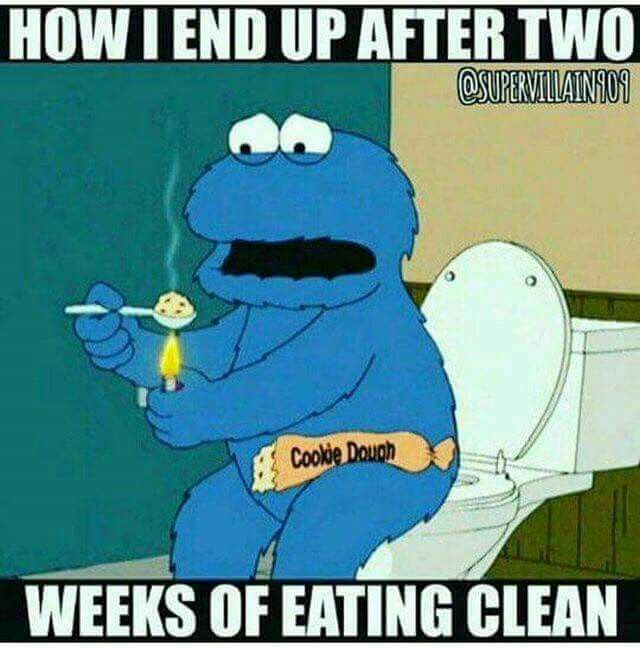 How I End Up After Two Weeks Of Eating Clean Cookie Monster Diet Motivation Funny Workout Humor Funny Diet Quotes