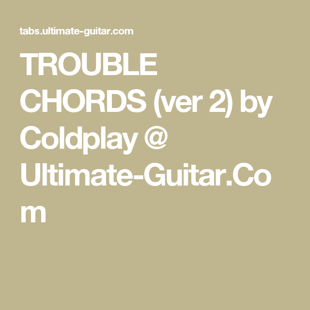 Trouble Chords Ver 2 By Coldplay Ultimate Guitar Music