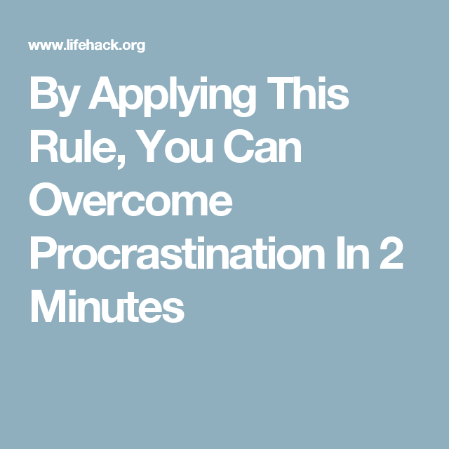 By Applying This Rule, You Can Overcome Procrastination In 2 Minutes