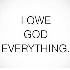 I owe God everthing