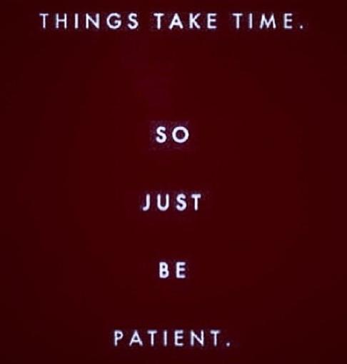 Patience is key