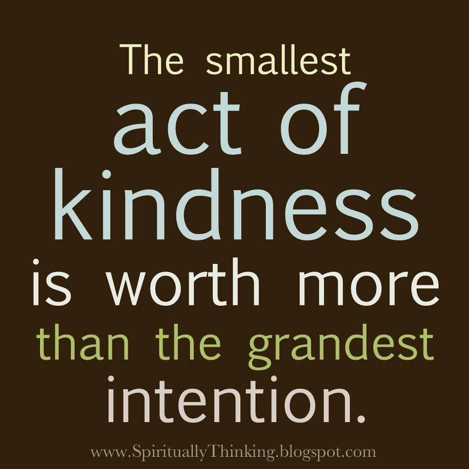 "Act Of Kindness Quotes And Spiritually Speaking""the Smallest Act Of Kindness Is Worth"