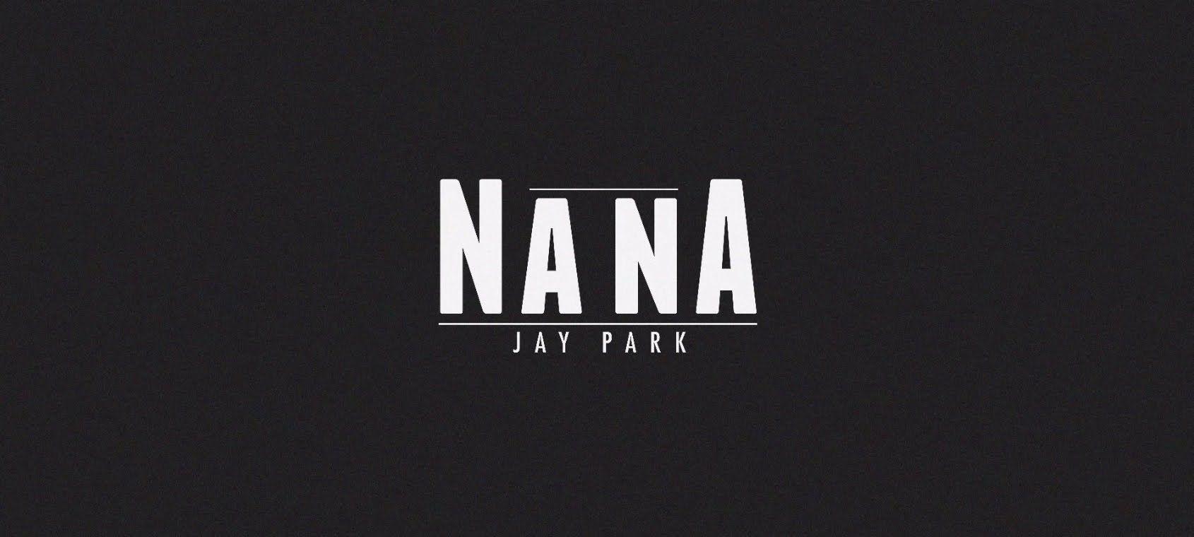 Jay Park (박재범)  - 나나 (NaNa)
