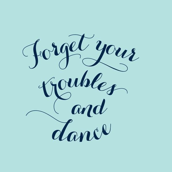 Forget Your Troubles And Dance Www Instawall Nl Dansen Citaten