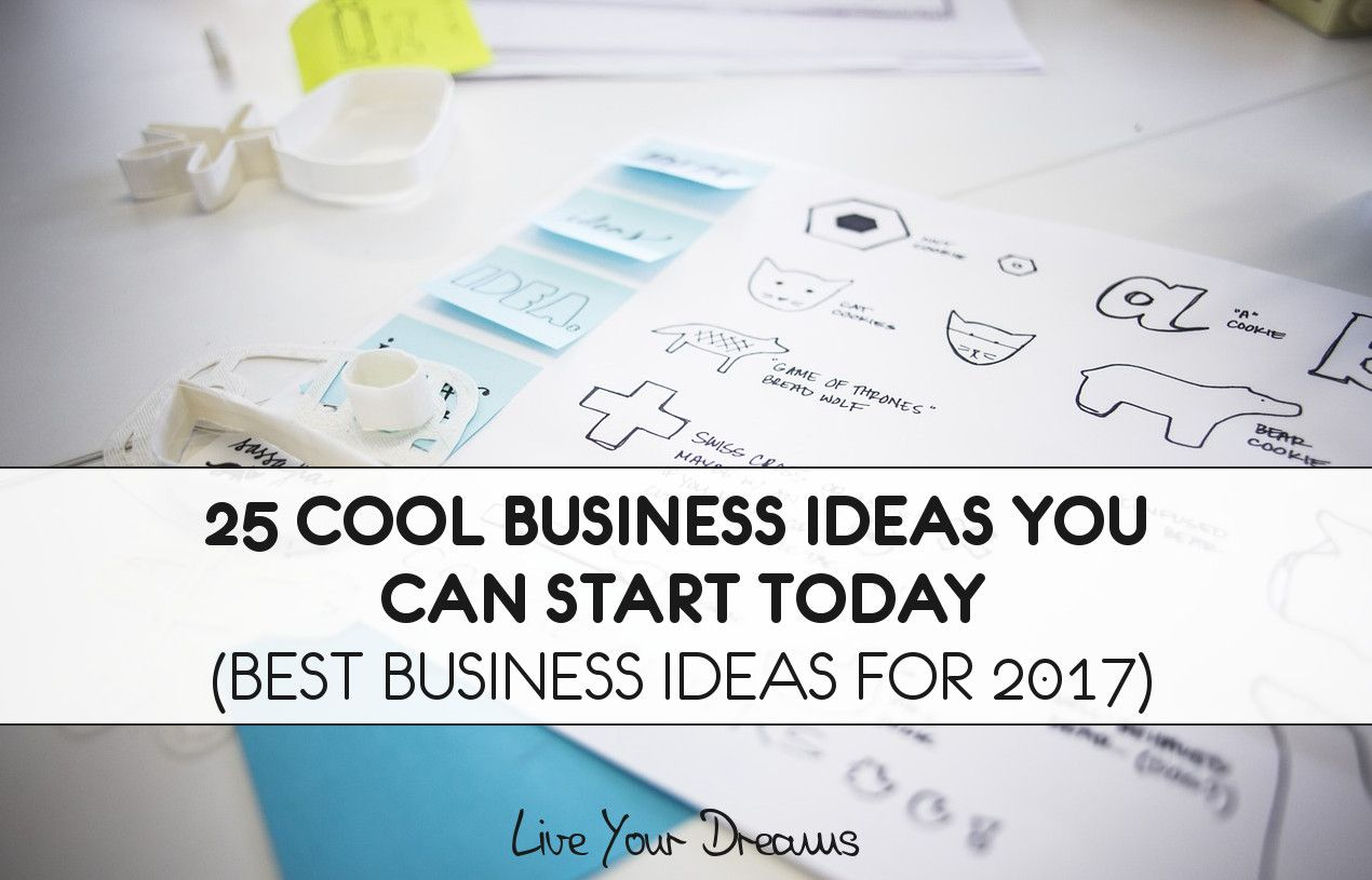 25 Cool Business Ideas 20 Best New For 2017 Live Your Dreams Tips