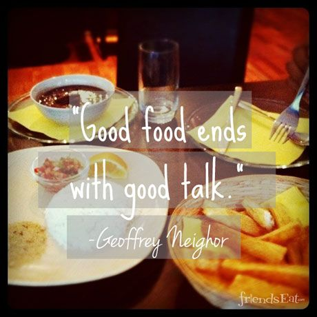 Good Food Ends With Talk Geoffrey Neighor Foodquote