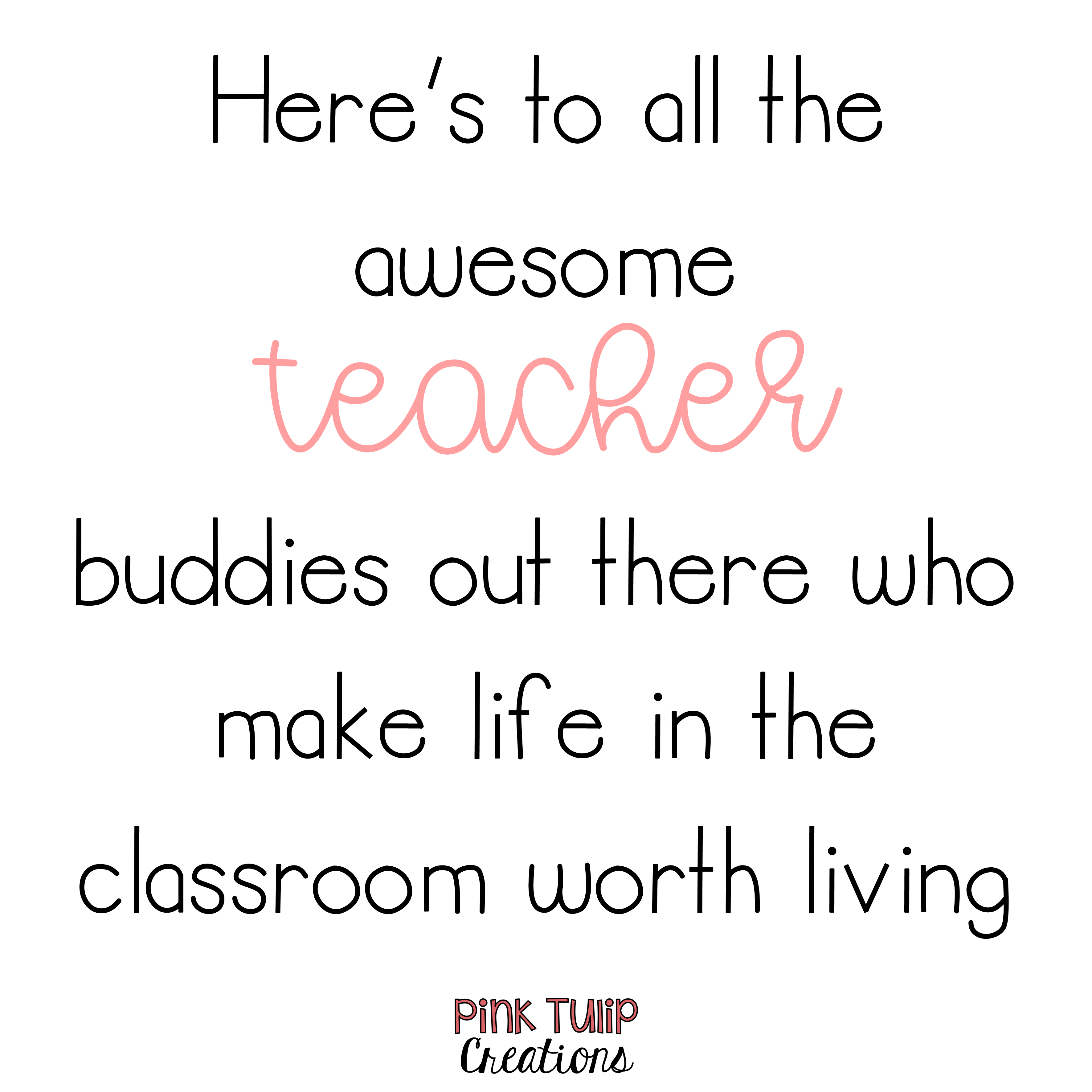 Here's to all the awesome teacher buddies... teacher