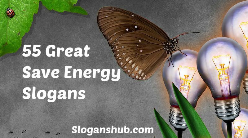 828ad0cbbcc9 Save energy slogans  Saving energy is the way to be