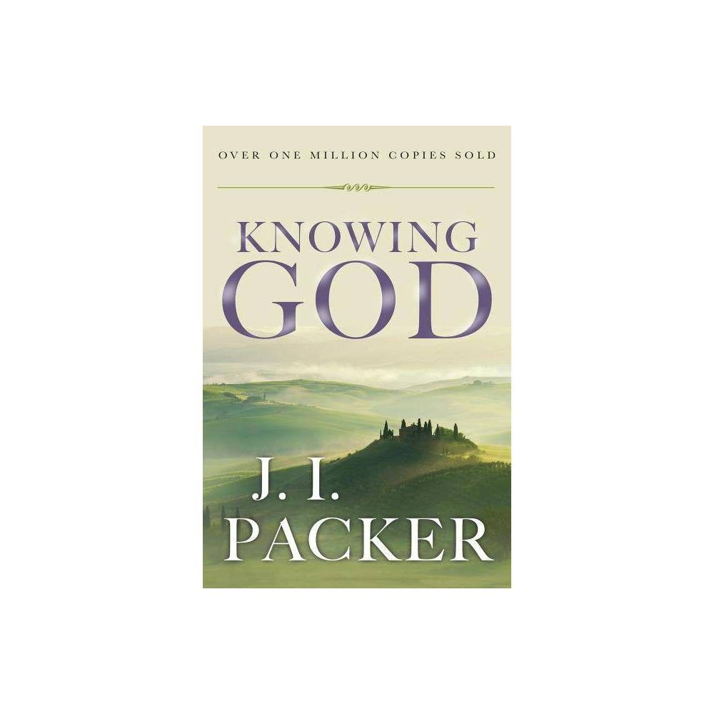 Knowing God 30 Edition By J I Packer Hardcover Knowing God Attributes Of God God