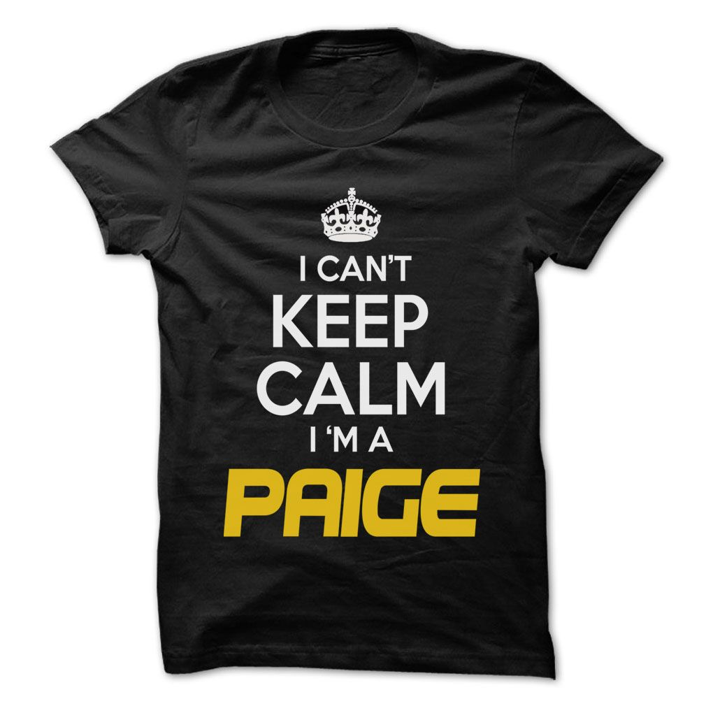 #Funnyt-shirt... Cool T-shirts  Price: $22.25Purchase Now  Low cost Codes View pictures & photographs of Keep Calm I am ... PAIGE - Awesome Keep Calm Shirt ! t-shirts & hoodies:When you do not completely love our design, you possibly can SEARCH your favouri....