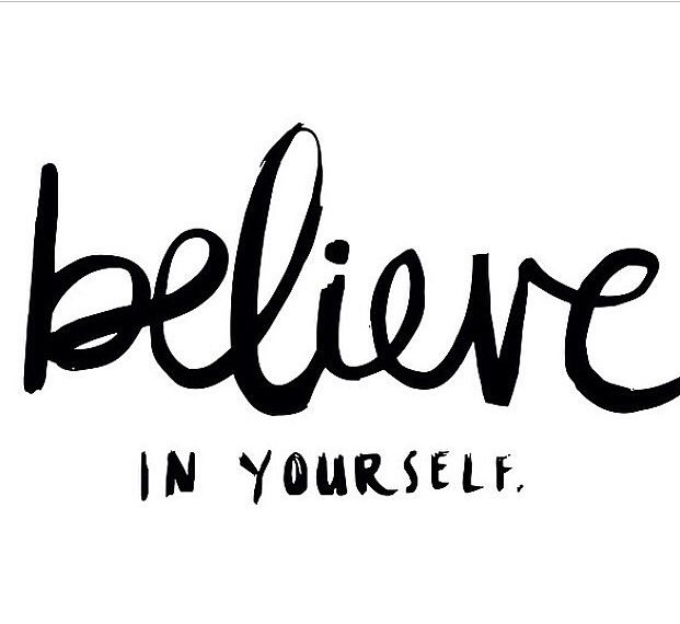 Believe in yourself!!
