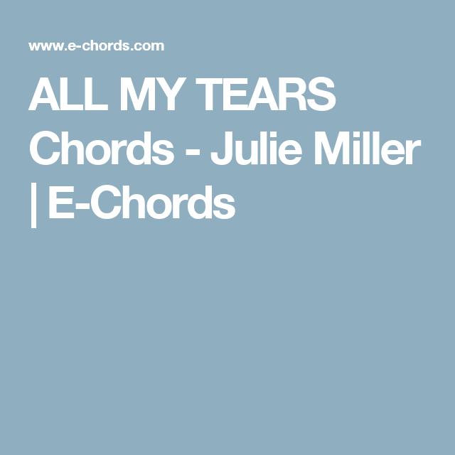 All My Tears Chords Julie Miller E Chords Uke Pinterest