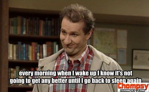 Al Bundy Quotes Beauteous Al Bundy Quote Every Morning When I Wake Up Haha Pinterest