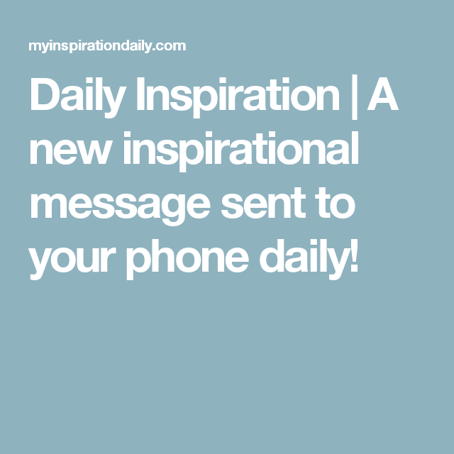 Daily Inspiration A New Inspirational Message Sent To Your Phone Adorable Daily Inspirational Messages