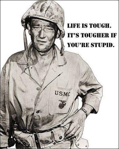 Life Is Tough It S Tougher If You Re Stupid Life Is Tough Usmc John Wayne