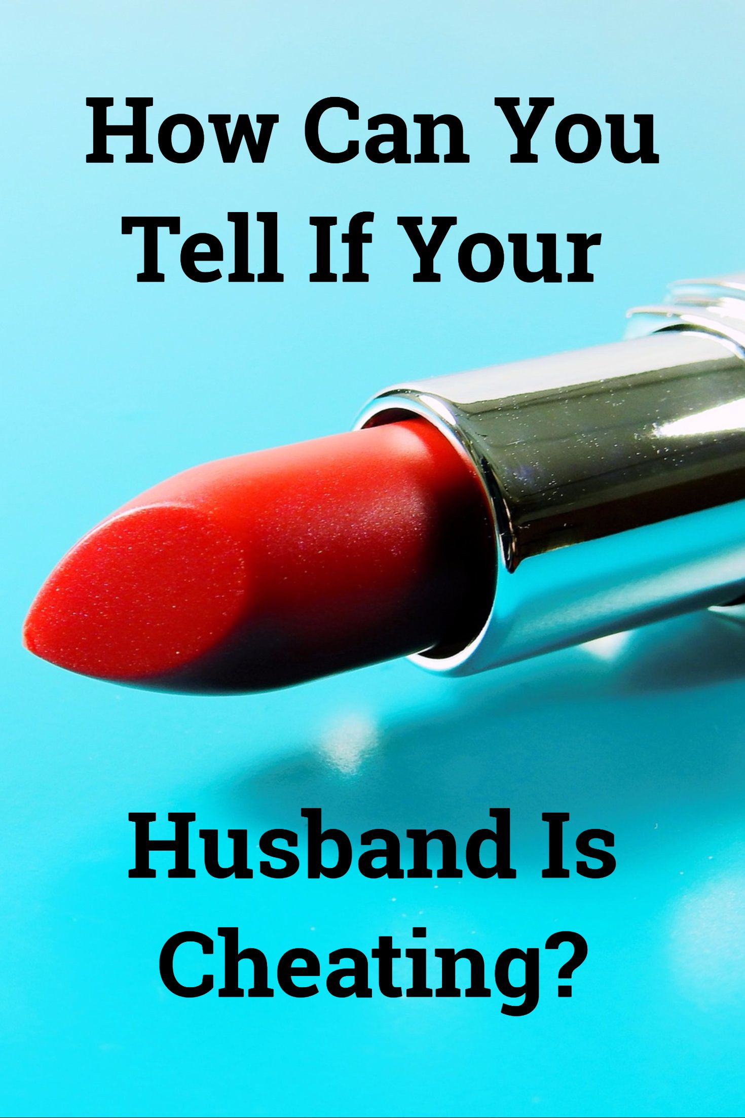 Ways to tell your husband is cheating