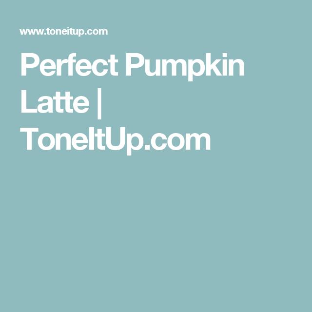 Perfect Pumpkin Latte | ToneItUp.com