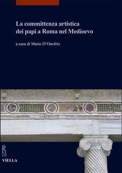 Libreria Medievale: La committenza artistica dei papi a Roma nel Medioevo