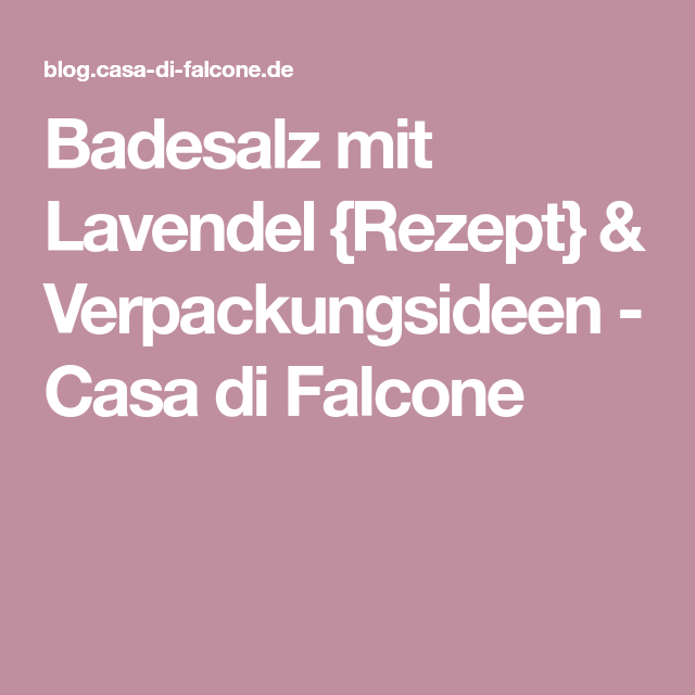 Badesalz mit Lavendel {Rezept} & Verpackungsideen - Casa di Falcone