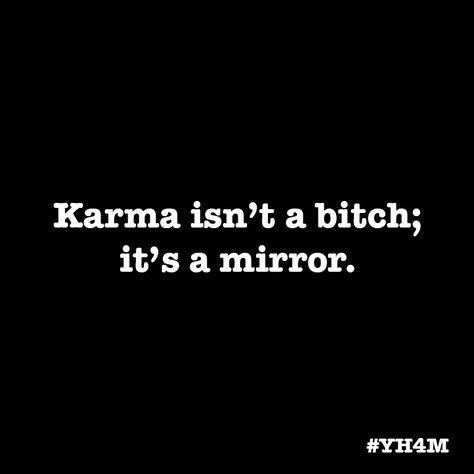 Karma isn't a bitch; it's a mirror. #YH4M #meditation