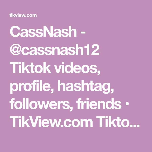 Cassnash Cassnash12 Tiktok Videos Profile Hashtag Followers Friends Tikview Com Tiktok Metrics Videos Profile All Video