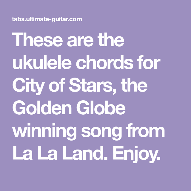 These are the ukulele chords for City of Stars, the Golden Globe ...