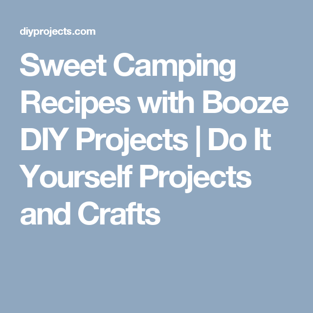 Sweet camping recipes with booze diy projects do it yourself sweet camping recipes with booze diy projects do it yourself projects and crafts solutioingenieria Gallery