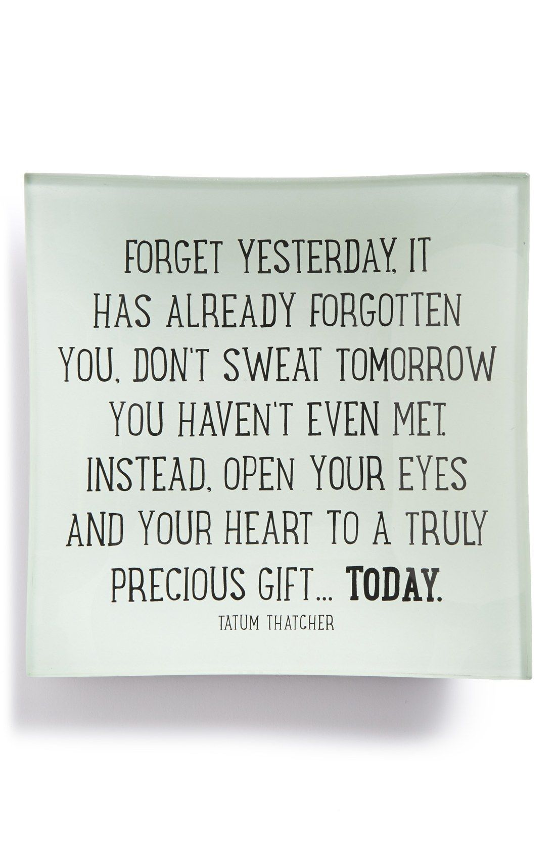 Forget Yesterday It Has Already Forgotten You Dont Sweat Tomorrow