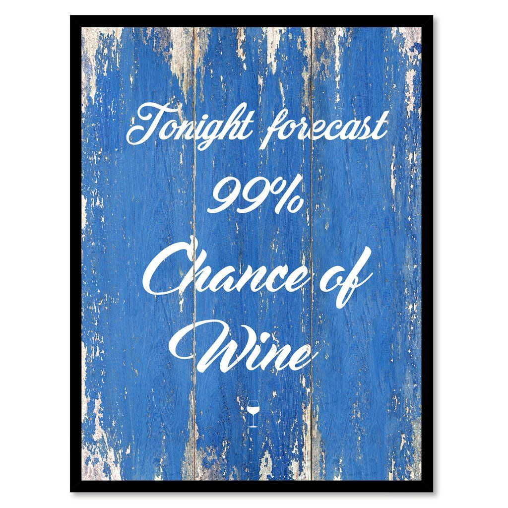 Tonight Forecast 99 Chance Of Wine Quote Saying Canvas Print with