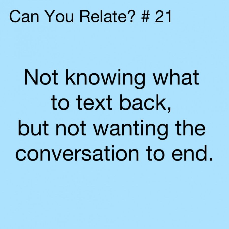 Love Quotes: Not Knowing What To Text Back But Not Wanting The ...