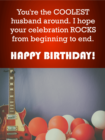Happy Birthday Wishes Card For The Husband Who Rocks Heres To Surprise Him With Complete A Cool Guitar And Festive Balloons That