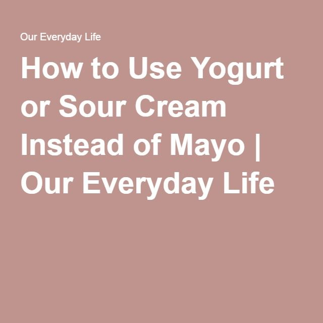 How to Use Yogurt or Sour Cream Instead of Mayo | Our Everyday Life