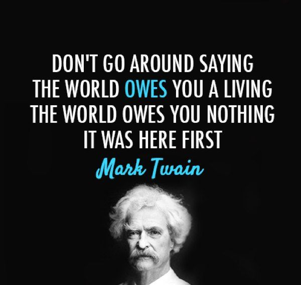 The World Owes Us Nothing It Was Here First Quotes I Love Quotes