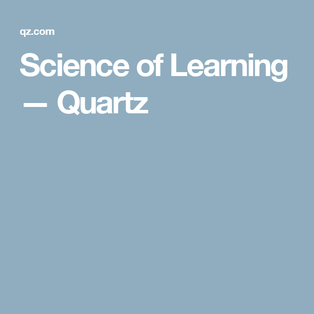 Science of Learning — Quartz