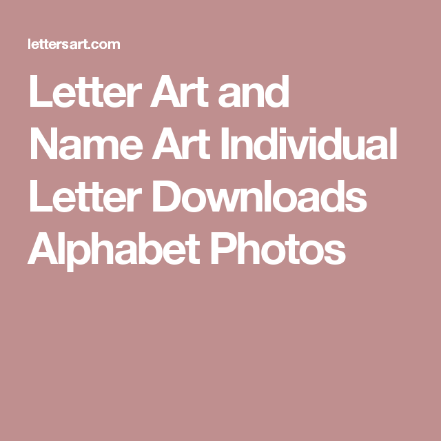 Letter Art And Name Art Individual Letter Downloads Alphabet Photos